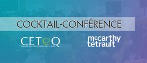 Cocktail-conférence McCarthy Tétrault-CETEQ en collaboration avec ÉEQ